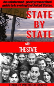 State by State with The State - An Uninformed, Poorly Researched Guide to Traveling the United States ebook by The  State