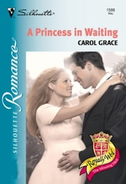 A Princess In Waiting (Mills & Boon Silhouette) ebook by Carol Grace