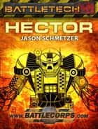 BattleTech: Hector ebook by Jason Schmetzer