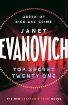 Top Secret Twenty-One - A witty, wacky and fast-paced mystery eBook by Janet Evanovich