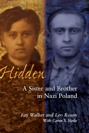 Hidden: A Sister and Brother in Nazi Poland ebook by Walker, Fay