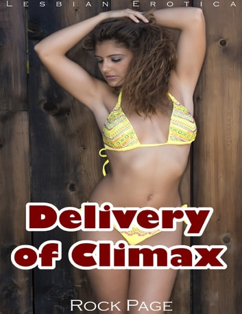 Delivery of Climax (Lesbian Erotica) ebook by Rock Page