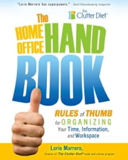 The Home Office Handbook - Rules of Thumb for Organizing Your Time, Information, and Workspace ebook by Lorie Marrero