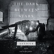 The Dark Between Stars - Poems audiobook by Atticus