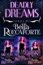 Deadly Dreams Box Set - Sketches (Book #0), Fine Lines (Book #1) & Vanishing Point (Book #2) ebook by Bella Roccaforte
