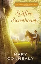 Spitfire Sweetheart - A Four Weddings and A Kiss Novella ebook by Mary Connealy