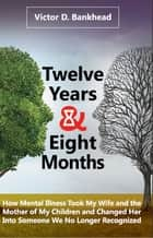 Twelve Years & Eight Months ebook by Victor D Bankhead
