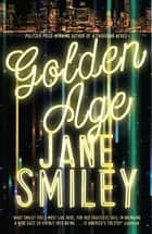 Golden Age: The Last Hundred Years Trilogy 3 ebook by Jane Smiley