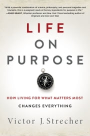 Life on Purpose - How Living for What Matters Most Changes Everything ebook by Victor J. Strecher