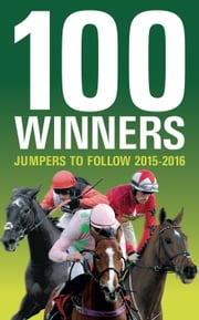 100 Winners Jumpers To Follow 2015-2016 ebook by Rodney Pettinga