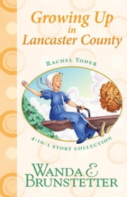 Rachel Yoder Story Collection 2--Growing Up - Four Stories in One ebook by Wanda E. Brunstetter