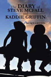 The Diary of Steve Mcfall and Kaddie Griffin ebook by Nancy Griffin