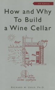 How and Why to Build a Wine Cellar ebook by Gold, Richard M.