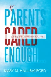 If Parents Cared Enough... - Johnny and Juaneshia Could Read ebook by Mary M. Hall-Rayford
