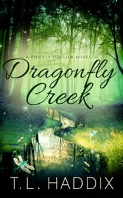 Dragonfly Creek - Firefly Hollow, #3 ebook by T. L. Haddix
