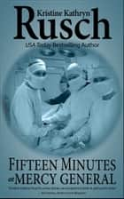 Fifteen Minutes at Mercy General eBook by Kristine Kathryn Rusch