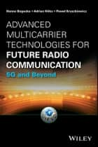 Advanced Multicarrier Technologies for Future Radio Communication - 5G and Beyond ebook by Hanna Bogucka, Adrian Kliks, Pawel Kryszkiewicz