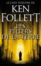 Les Piliers de la Terre ebook by Ken FOLLETT