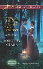 Falling for the Teacher (Mills & Boon Love Inspired Historical) (Pinewood Weddings, Book 3) eBook by Dorothy Clark