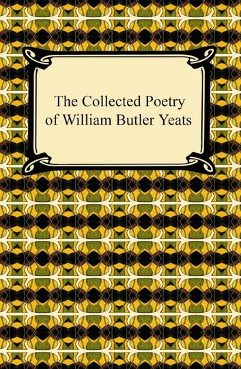 The Collected Poetry of William Butler Yeats ebook by W. B. Yeats