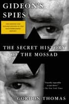 Gideon's Spies - The Secret History of the Mossad ebook by Gordon Thomas