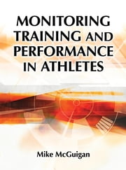 Monitoring Training and Performance in Athletes ebook by Mike McGuigan