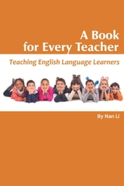 A Book For Every Teacher - Teaching English Language Learners ebook by Nan Li