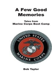 A Few Good Memories - Tales from USMC Boot Camp ebook by Bob Taylor