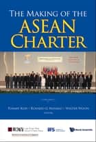 The Making of the ASEAN Charter ebook by Tommy Koh, Rosario G Manalo, Walter Woon