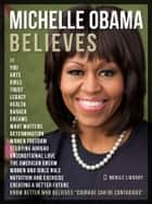 "Michelle Obama Believes - Know better who believes ""Courage Can Be Contagious"" ebook by Mobile Library"