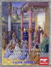 Cyrus the Great - Biography of Famous People for Children ebook by Jacob Abbott