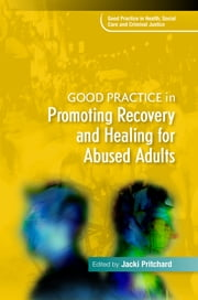 Good Practice in Promoting Recovery and Healing for Abused Adults ebook by Jacki Pritchard,Krista Hoffman,Sarah Nelson,Ruth Lewis,Bernie Ryan,Hilary Abrahams,Amanda Gee,Jacqui Smith,Georgina Hoare,Judith Hassan,Sandra S. Cabrita Gulyurtlu,Christiane Sanderson