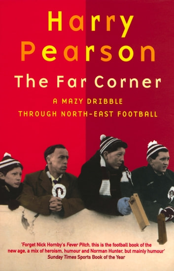 The Far Corner - A Mazy Dribble Through North-East Football 電子書籍 by Harry Pearson