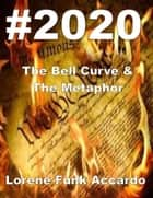 #2020 - The Bell Curve & The Metaphor ebook by Lorene Funk Accardo, TBD