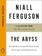 The Abyss - World War I and the End of the First Age of Globalization--A Selection from TheWar of the World (Penguin Tracks) ebook by Niall Ferguson