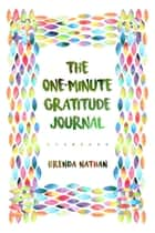The One-Minute Gratitude Journal ebook by BRENDA NATHAN