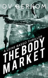 The Body Market: A Leine Basso Thriller (#3) ebook by DV Berkom