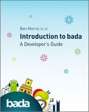 Introduction to bada - A Developer's Guide ebook by Ben Morris,Manfred Bortenschlager,Cheng Luo,Lansdell,Michelle Somerville