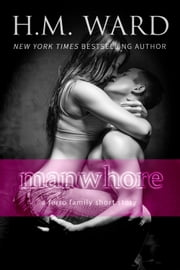 Manwhore (A Ferro Family Short Story) ebook by H.M. Ward