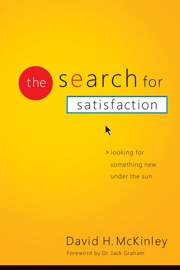 The Search for Satisfaction - Looking for Something New Under the Sun ebook by David H. McKinley