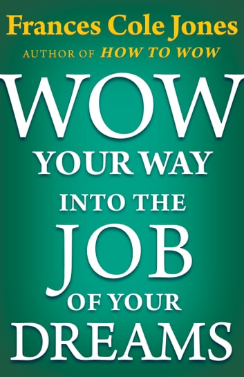 Wow Your Way into the Job of Your Dreams ebook by Frances C. Jones
