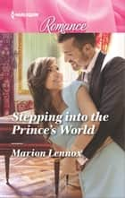 Stepping into the Prince's World ebook by Marion Lennox