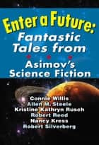 Enter a Future: Fantastic Tales from Asimov's Science Fiction ebook by Sheila Williams - Editor, Connie Willis, Allen M. Steele