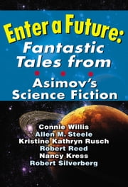 Enter a Future: Fantastic Tales from Asimov's Science Fiction ebook by Sheila Williams - Editor,Connie Willis,Allen M. Steele