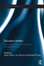 Education Matters - 60 years of the British Journal of Educational Studies ebook by James Arthur,Jon Davison,Richard Pring