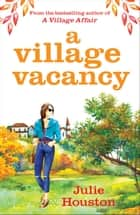 A Village Vacancy - the laugh-out-loud new book from the bestselling author of A Village Affair ebook by