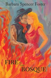 Fire in the Bosque ebook by Barbara Spencer Foster