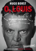 O, Louis ebook by Hugo Borst, Harminke Medendorp