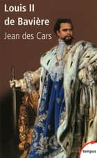 Louis II de Bavière ebook by Jean des CARS