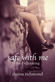 Safe With Me, The Beginning ebook by Shaina Richmond